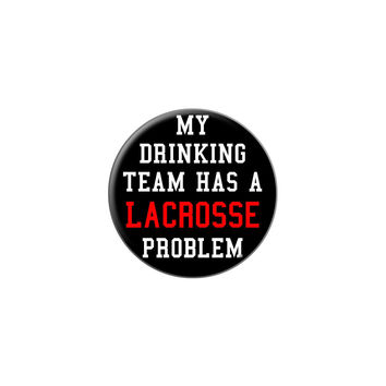 MY DRINKING TEAM HAS A LACROSSE PROBLEM Lapel Hat Pin Tie Tack Small Round