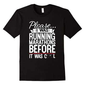 Please I Was Running Marathons Before It Was Cool T-Shirt