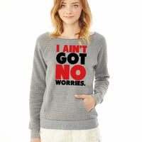 I Ain't Got No Worries 4 ladies sweatshirt