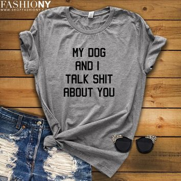MORE STYLES! My Dog & I Talk Shit About You, Funny Graphic Tees, Tank-Tops & Sweatshirts