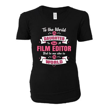 My Daughter Is A Film Editor She Is My World - Ladies T-shirt