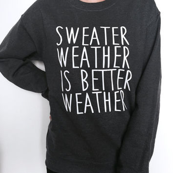 sweater weather is better weather sweatshirt dark heather crewneck for womens girls jumper funny saying fashion lazy