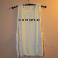 lol ur not Matt Healy Shirt The 1975 Shirts Muscle Tee Muscle Tank Top TShirt Unisex - size S M L