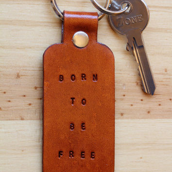 Born To Be Free Keychain, Leather Key Fob, Handmade Keychain,Born To Be Free Key Fob,Inspirational Leather Key Chain,Born To Be Free Keyring