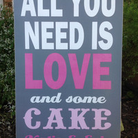 Personalized Wedding -All You Need is LOVE and some CAKE- Reception Sign, Food Table sign, Reception Decor, Cake Table