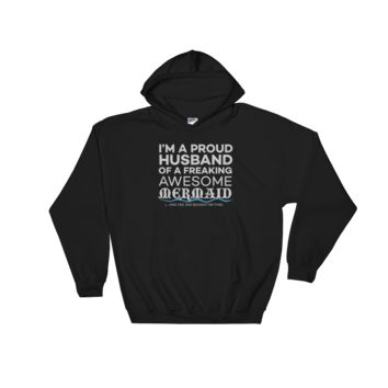 I'm a proud husband of a freaking awesome mermaid (… and yes, she bought me this) - Hoodie Sweatshirt Sweater