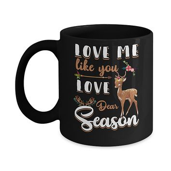 Love Me Like You Love Deer Season Hunting Mug