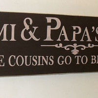 Mimi & Papa's House Where Cousins Go To Become Friends Mother's Day Wooden Sign