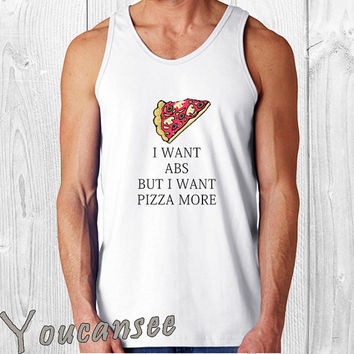 I want ABS but I want pizza more - men tank top ---print screen tank top for men, Awesome tank top for Man,Size S --- 3XL