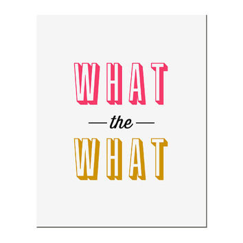 Typography Print, Quote Print, Liz Lemon, 30 Rock, Yellow, Pink, Wall Decor -What The What (8x10)