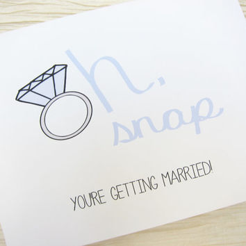 "Congratulations card. Engagement Card. ""Oh, snap. You're getting married."""