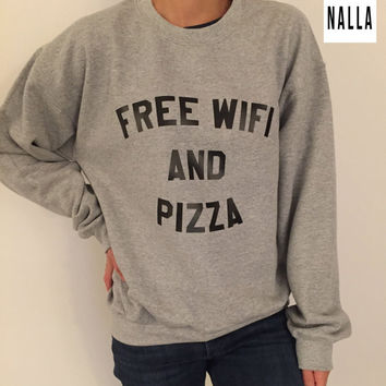 Free wifi and pizza sweatshirt gray crewneck fangirls jumper funny saying fashion grunge