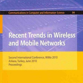 Recent Trends in Wireless and Mobile Networks: Second International Conference, WiMo 2010, Ankara, Turkey, June 26-28, 2010, Proceedings (Communications in Computer and Information Science): Recent Trends in Wireless and Mobile Networks