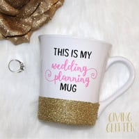 This Is My Wedding Planning Mug // Glitter Dipped Coffee Mug