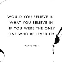 Would You Believe - Kanye West Quote (PRINT) // 5x7 and 8x10