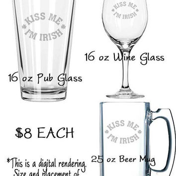 Kiss Me I'm Irish beer mug, pub glass or wine glass, St. Patrick's Day