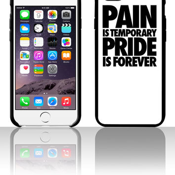 Pain Is Temporary Pride Is Forever 5 5s 6 6plus phone cases