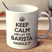 Keep Calm And Let The Barista Handle It