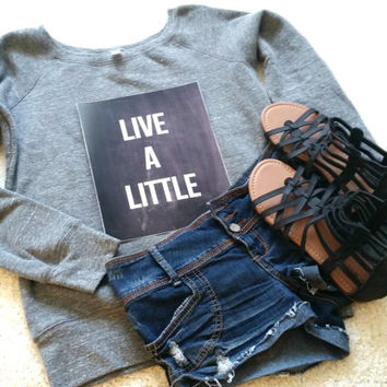 Live a little quote off shoulder sweatshirt sweater for tween girls, teen girls, and ladies