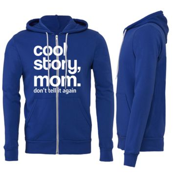Cool Story Mom, Don't Tell It Again Zipper Hoodie
