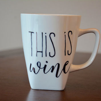 The Is Wine Coffee Mug, This is Wine Mug, Custom Wine Coffee Mug, Sharpie Mug, Hand drawn Mug, Wine Lovers Coffee Mug, Mothers Day Gift