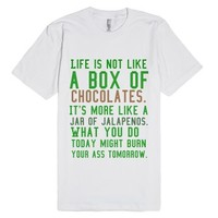 Life Is Not Like A Box Of Chocolates.-Unisex White T-Shirt