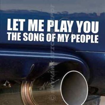 Play You The Song Of My People Funny Bumper Sticker Vinyl Decal Car JDM Vtec ill