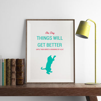 Things Will Get Better Cat Print | Kitchen Wall Art | Funny Wall Art | Home Decor | Art Print | Funny Art | Fuzzy and Birch