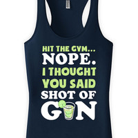 Funny Gym Tank Hit The Gym Nope I Thought You Said Shot Of Gin Racer Back Tank Top American Apparel Gym Outfits Tank Tops For Women WT-16A