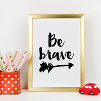 BE BRAVE QUOTE,Nursery Wall Art,Nursery print,Kid's Room Decor,Child Room Decor,Be Bold,Be Brave Little One,Arrow Print,Motivational Quote