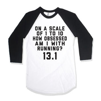 On A Scale Of 1 To 10 How Obsessed Am I With Running? 13.1