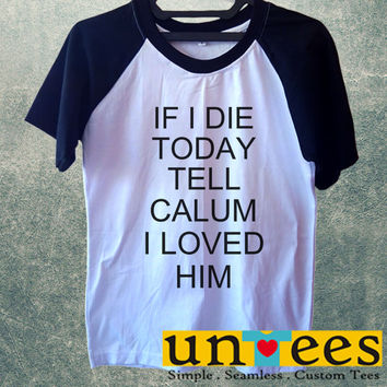 If I Die Today Tell Calum I Loved Him Short Raglan Sleeves T-shirt