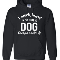 I work so hard so my dog can have a better life  Hoodie