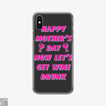 Happy Mother's Day Now Let's Get Wine Drunk, Mother's Day Phone Case