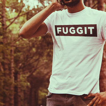Fuggit - Funny Men's Tee - Men's Fashion Fit Shirt - Comfortable Tshirt - Hipster Graphic Tee - Graphic Tee Men Black Grey Red White Apparel
