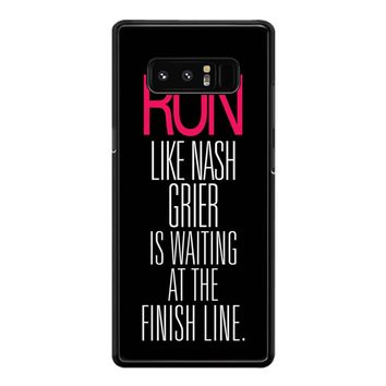 Run Like Nash Grier Is Waiting At The Finish Line Samsung Galaxy Note 8 Case