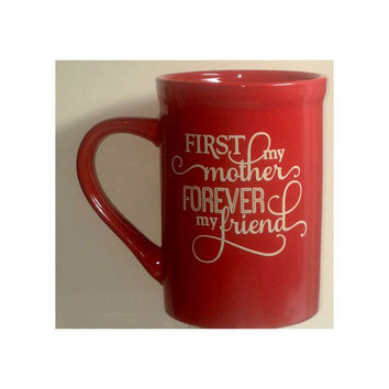 Mug ~ First My Mother Forever My Friend Quote ~ Custom Gift for Her, mom from daughter, from son, birthday, Christmas, Stocking Stuffer