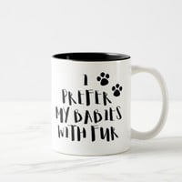 I Prefer My Babies With Fur Cute Pet Coffee Mug