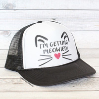 I'm Getting Meowied - Cat- Bachelorette Party Hat // Trucker Hat