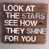 """Cold Play - Fix You song quote """"look at the stars see how they shine for you"""" reclaimed wood sign, nursery, romantic, sweet"""
