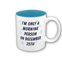 I'm Only a Morning Person on December 25th Mug from Zazzle.com