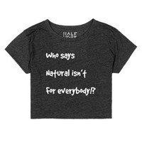 Who says natural isn't for everybody-Female Heather Onyx T-Shirt