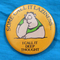 Vintage 80s Some Call It Laziness... I Call It Deep Thought Button Pinback Badge Pin