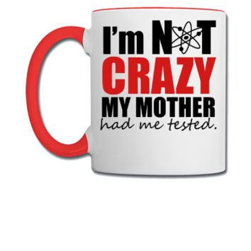 I'm Not Crazy - The Big Bang Theory - Coffee/Tea Mug