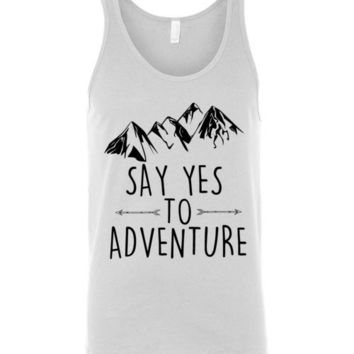 Say Yes To Adventure Unisex Tank Top