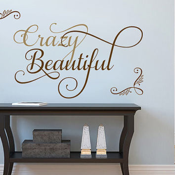 Crazy Beautiful.. Scripty Inspitational Vinyl Wall Decal Sticker Art