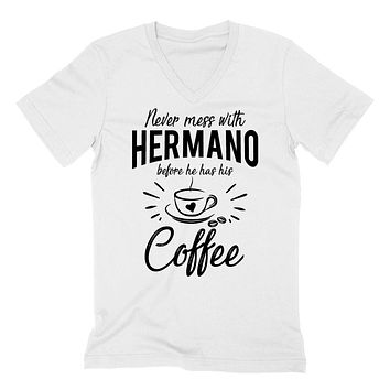 Never mess with hermano before he has his coffee , funny gift ideas, birthday gift for him, best brother, bro V Neck T Shirt