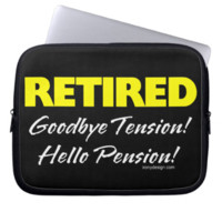 Retired: Goodbye Tension Hello Pension! Computer Sleeve