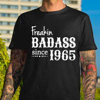 50th birthday gift for men Freakin Badass since 1965 Your loved one will love a 50th birthday shirt as it's a very unique 50th birthday gift