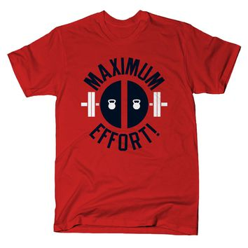 Maximum Effort! T-Shirt | SnorgTees